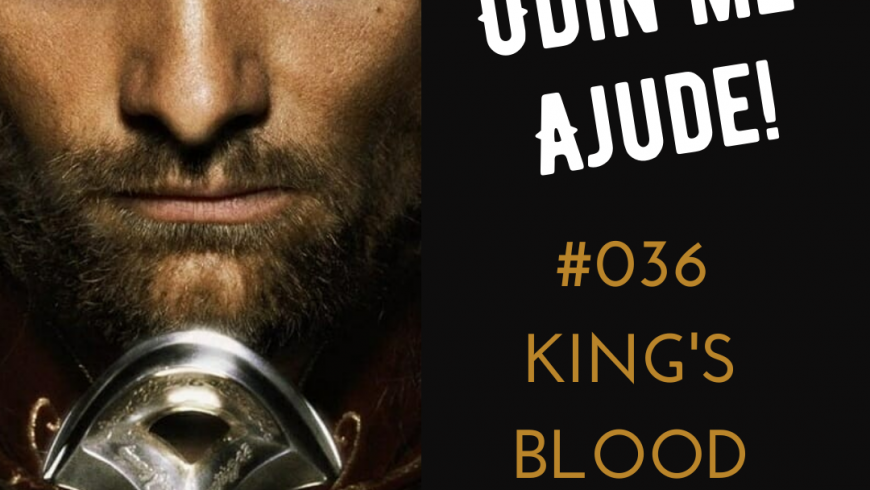 Odin me Ajude #036 – King's Blood